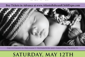 Don't Forget! The Atlanta Baby and Child Expo is May 12th!