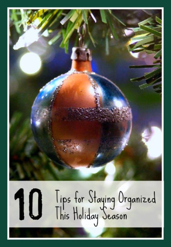 10 Tips for Staying Organized This Holiday Season #Organized #Holiday www.InTheKitchenWithKP