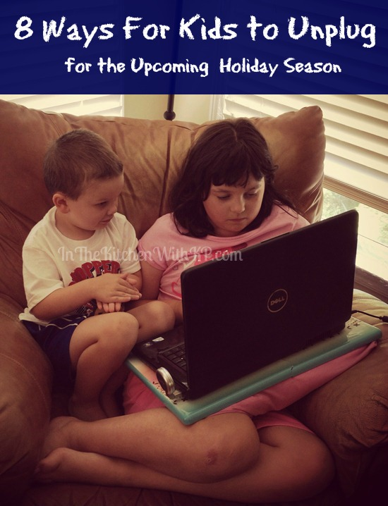 8 Ways For Kids to Unplug for the Upcoming Holiday Season www.InTheKitchenWithKP