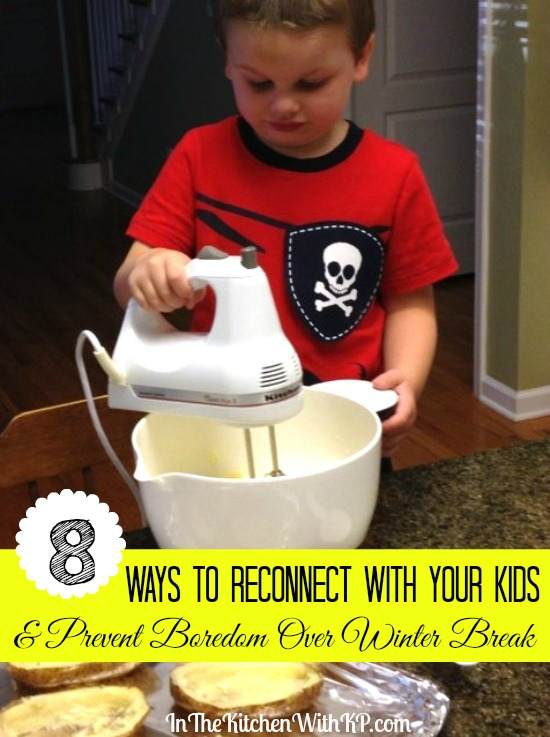 8 Ways to Reconnect with Your Kids and Prevent Boredom Over Winter Break www.InTheKitchenWithKP