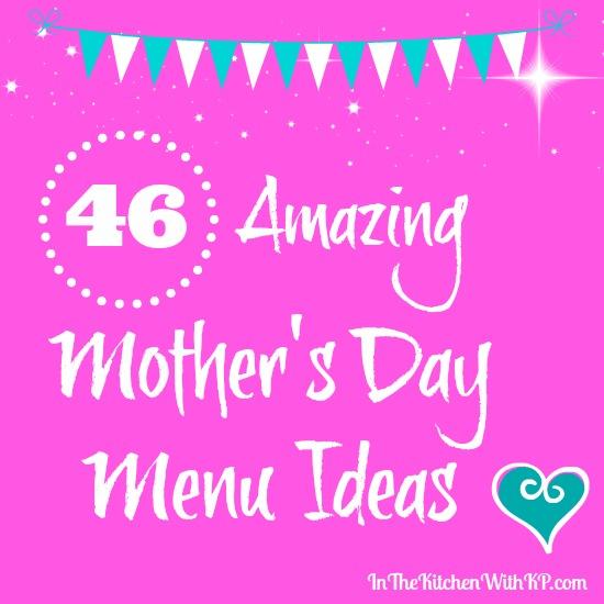 46 Amazing Mothers Day Menu Ideas #recipe www.InTheKitchenWithKP