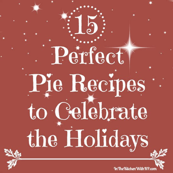 15 Perfect Pie Recipes To Celebrate the Holidays www.InTheKitchenWithKP