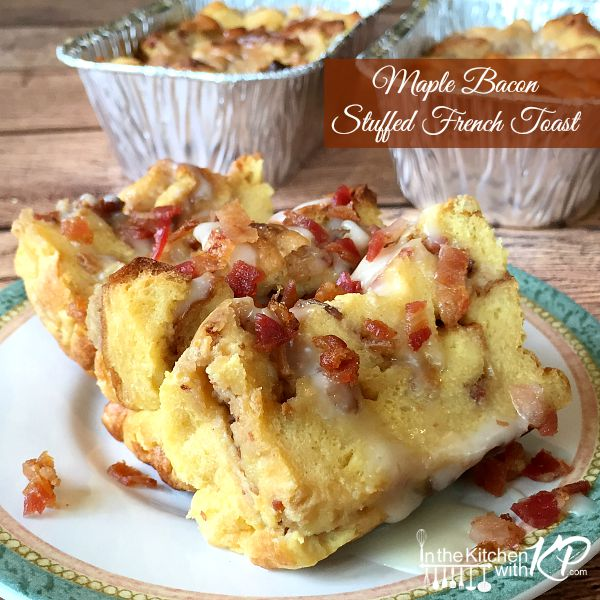 Maple Bacon Stuffed French Toast | In The Kitchen With KP | Overnight Breakfast Casserole Recipe