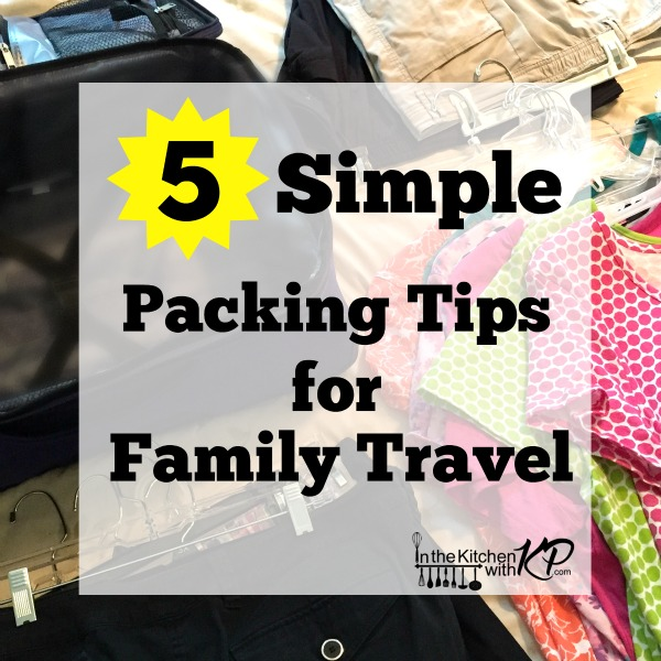 Packing Tips for Family Travel | In The Kitchen With KP | Traveling With Kids