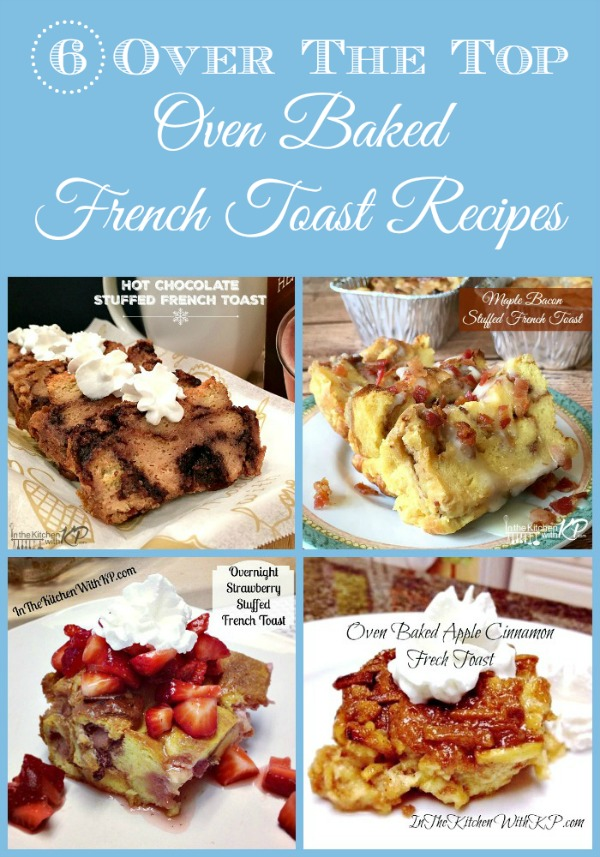 6 Over The Top Oven Baked French Toast Recipes www.InTheKitchenWithKP Best Brunch Recipes 1