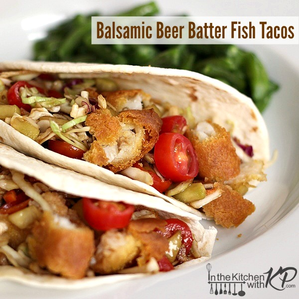 Balsamic beer batter fish tacos in the kitchen with kp for Beer battered fish tacos recipe
