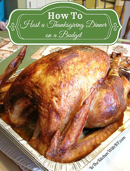 How to Host a Thanksgiving Dinner on a Budget #HolidayPlanning www.InTheKitchenWithKP