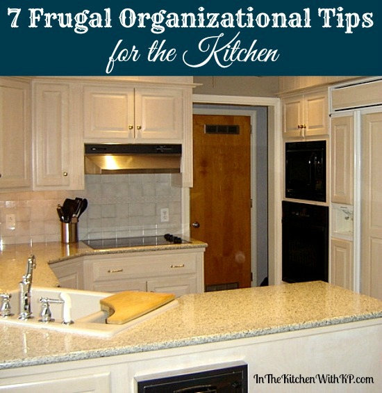 7 Frugal Organizational Tips for the Kitchen #Organization www.InTheKitchenWithKP