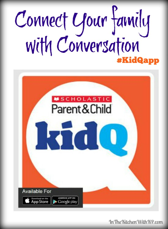 Connect Your family with Conversation With Scholastic Parent & Child KidQ app www.InThekitchenWithKP Parenting Kids 6