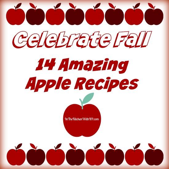 Celebrate Fall With 14 Amazing Apple Recipes www.InTheKitchenWithKP