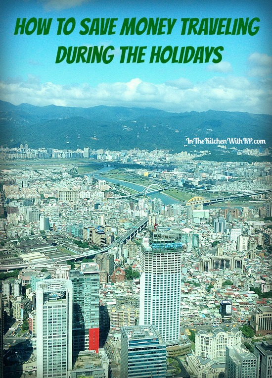 How to Save Money Traveling During the Holidays www.InTheKitchenWithKP Family Travel 3